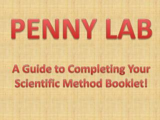 PENNY LAB A Guide to Completing Your Scientific Method Booklet!