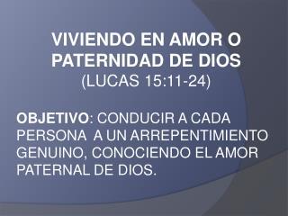 VIVIENDO EN AMOR O PATERNIDAD DE DIOS (LUCAS 15:11-24)