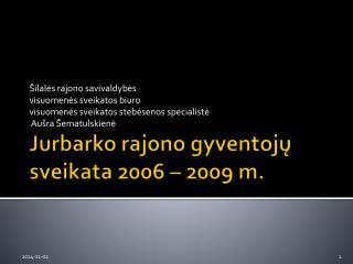 Jurbarko rajono gyventojų sveikata 2006 – 2009 m.
