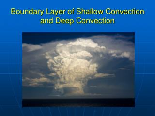 Boundary Layer of Shallow Convection and Deep Convection