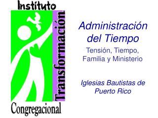 Administraci ó n del Tiempo Tensión, Tiempo, Familia y Ministerio