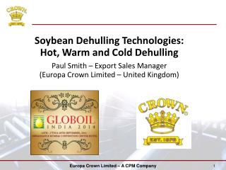Soybean  Dehulling  Technologies:  Hot, Warm and Cold  Dehulling Paul Smith – Export Sales Manager
