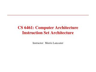 CS 6461: Computer Architecture Instruction Set Architecture