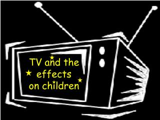 TV and the  effects  on children