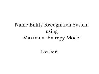 Name Entity Recognition System using  Maximum Entropy Model
