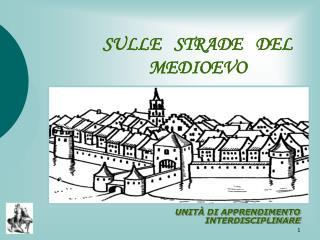 SULLE   STRADE   DEL MEDIOEVO