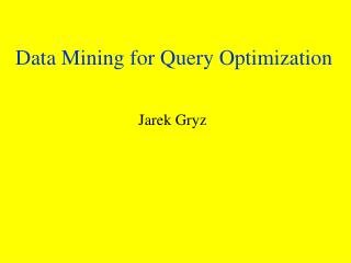 Data Mining for Query Optimization