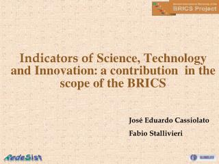 Indicators of  Science, Technology and Innovation :  a contribution  in the scope of the BRICS