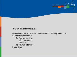 Chapitre 2 Electrocinétique I Mouvement d'une particule chargée dans un champ électrique