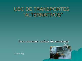 "USO DE TRANSPORTES      ""ALTERNATIVOS"""
