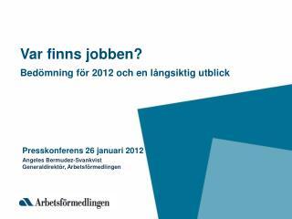 Var finns jobben? Bed � mning f � r 2012 och en l � ngsiktig utblick