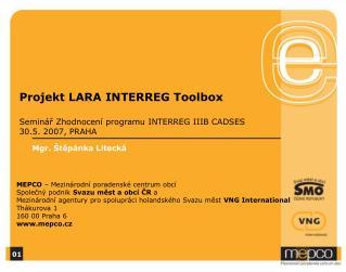 Projekt LARA INTERREG Toolbox Seminář Zhodnocení programu INTERREG IIIB CADSES 30.5. 2007, PRAHA