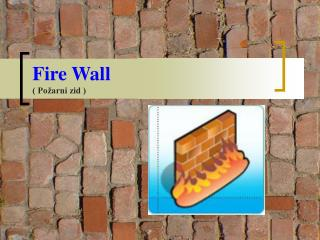 Fire Wall ( Požarni zid )