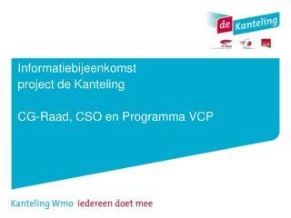 Informatiebijeenkomst project de Kanteling CG-Raad, CSO en Programma VCP