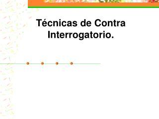 Técnicas de Contra Interrogatorio.