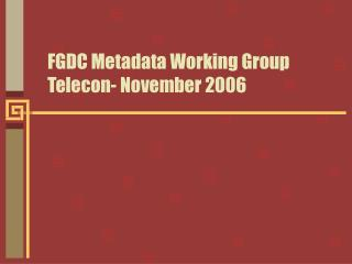 FGDC Metadata Working Group Telecon- November 2006
