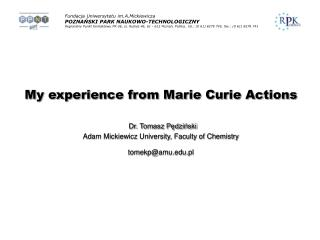 My experience from Marie Curie Actions Dr. Tomasz Pędziński