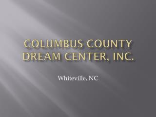 Columbus County DREAM Center, Inc.