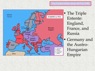 The Triple Entente: England, France, and Russia Germany and the Austro-Hungarian Empire