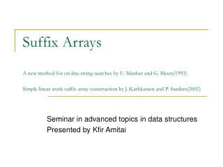 Suffix Arrays  A new method for on-line string searches by U. Manber and G. Myers1993  Simple linear work suffix array c