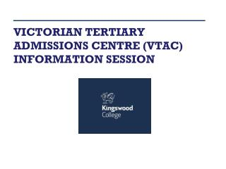 VICTORIAN TERTIARY ADMISSIONS CENTRE (VTAC) INFORMATION SESSION