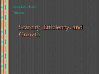 Scarcity, Efficiency, and Growth