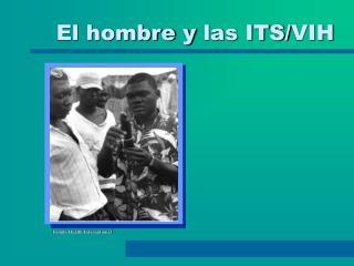 El hombre y  las ITS/ VIH