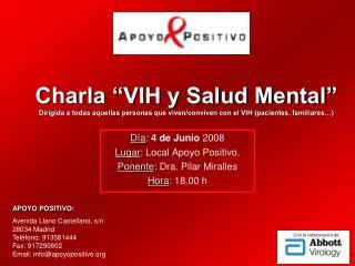 Día :  4 de Junio  2008  Lugar : Local Apoyo Positivo. Ponente : Dra. Pilar Miralles