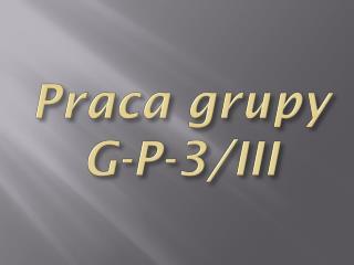 Praca grupy G-P -3/III