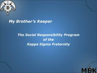 My Brother's Keeper The Social Responsibility Program  of the Kappa Sigma Fraternity