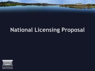 National Licensing Proposal