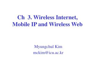 Ch  3. Wireless Internet, Mobile IP and Wireless Web