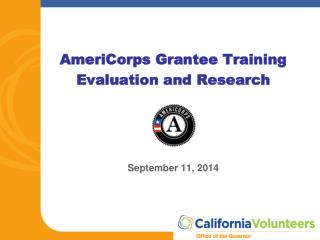 AmeriCorps Grantee Training  Evaluation and Research September 11, 2014
