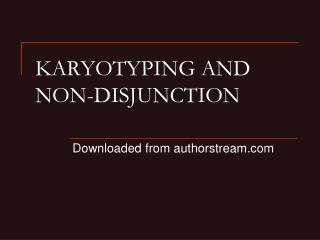 KARYOTYPING AND NON-DISJUNCTION