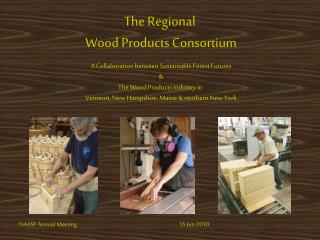 The Regional  Wood Products Consortium A Collaboration between Sustainable Forest Futures &