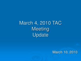 March 4, 2010 TAC  Meeting  Update