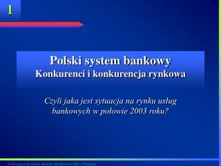 Polski system bankowy Konkurenci i konkurencja rynkowa