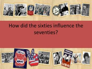 How did the sixties influence the seventies?
