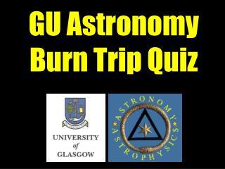 GU Astronomy Burn Trip Quiz