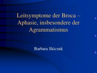 Leitsymptome der Broca – Aphasie, insbesondere der Agrammatismus