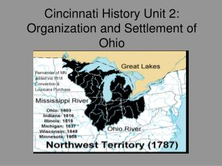 Cincinnati History Unit 2:  Organization and Settlement of Ohio