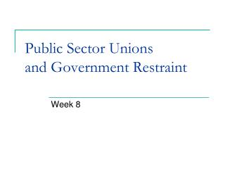 Public Sector Unions and Government Restraint