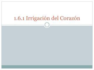 1.6.1 Irrigaci n del Coraz n