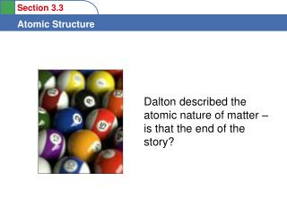 Dalton described the atomic nature of matter   is that the end of the story