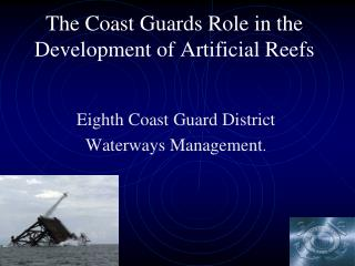 The Coast Guards Role in the Development of Artificial Reefs
