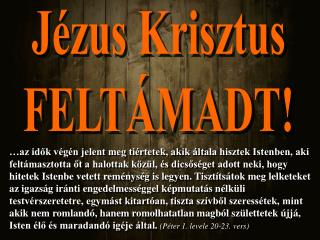 Jézus Krisztus FELTÁMADT!