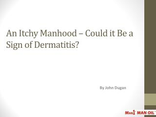 An Itchy Manhood – Could it Be a Sign of Dermatitis