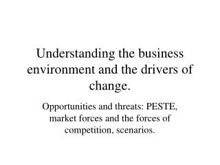 Understanding the business environment and the drivers of change.