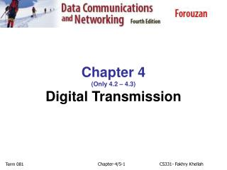 Chapter 4 (Only 4.2 – 4.3) Digital Transmission