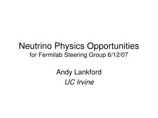 Neutrino Physics Opportunities for Fermilab Steering Group 6/12/07